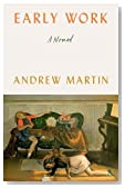 Early Work: A Novel