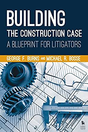 Building The Construction Case A Blueprint For Litigators