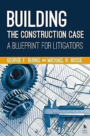Building the construction case a blueprint for litigators kindle digital malvernweather Images