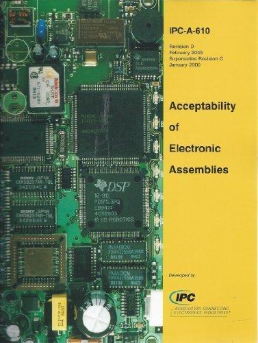 IPC-A-610D Acceptability of Electronic Assemblies (2005-05-04) (Ipc A 610d Acceptability Of Electronic Assemblies)