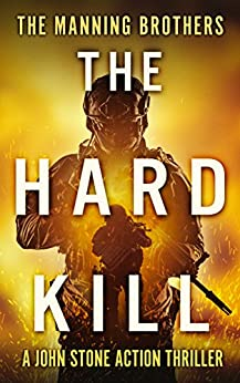 The Hard Kill (A John Stone Action Thriller Book 1) by [Manning, Allen, Manning, Brian]
