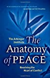 img - for By The Arbinger Institute The Anatomy of Peace: Resolving the Heart of Conflict (First Edition) book / textbook / text book