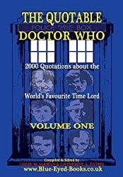 The Quotable Doctor Who: A Cosmic Collection of Quotes About the World's Favourite Time Lord, Vol. 1