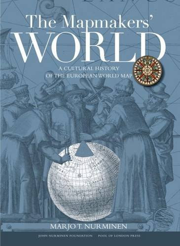 The Mapmakers' World: A Cultural History of the European World Map