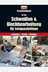 Schweißen & Blechbearbeitung für Fortgeschrittene: Praxishandbuch. Schneiden - Formen - Gestalten Hardcover