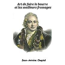 Art de faire le beurre et les meilleurs fromages (French Edition)