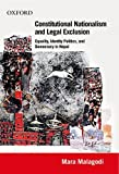 Constitutional Nationalism and Legal Exclusion: Equality, Identity Politics, and Democracy in Nepal (1990-2007), Mara Malagodi, 0198082916
