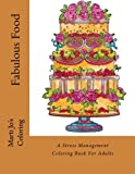 Fabulous Food Adult Coloring Book: A Stress Management Coloring Book for Adults