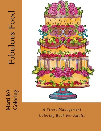 Fabulous Food: A Stress Management Coloring Book For Adults by Marti Jo's Coloring