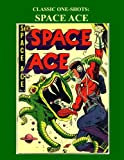 Classic One-Shots: Space Ace: Incredible SF Comic Action - All Stories - No Ads