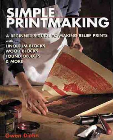 Simple Printmaking: A Beginner's Guide to Making Relief Prints with Rubber Stamps, Linoleum Blocks, Wood Blocks, Found objects pdf epub