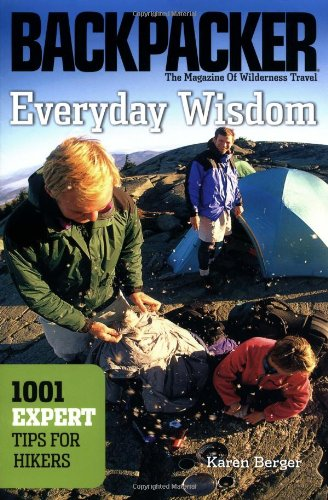 Everyday Wisdom: 1001 Expert Tips for Hikers (Backpacker Magazine) - Wisdom Magazine