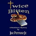 Twice Bitten: A Matt Davis Mystery, Book 3   Joe Perrone Jr.