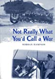Not Really What You'd Call a War, Norman Hampson, 1870325389
