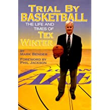 Trial by Basketball: The Life and Times of Tex Winter