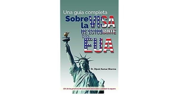 Amazon.com: Una guia completa Sobre La Visa De Estudiante De Los EUA (Spanish Edition) eBook: Dr. Dipak Kumar Sharma: Kindle Store