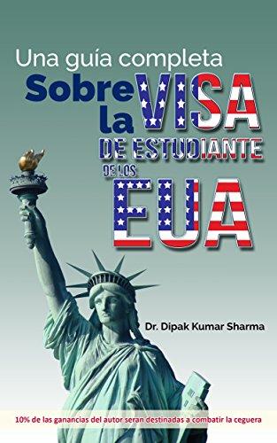 Una guia completa Sobre La Visa De Estudiante De Los EUA (Spanish Edition) by