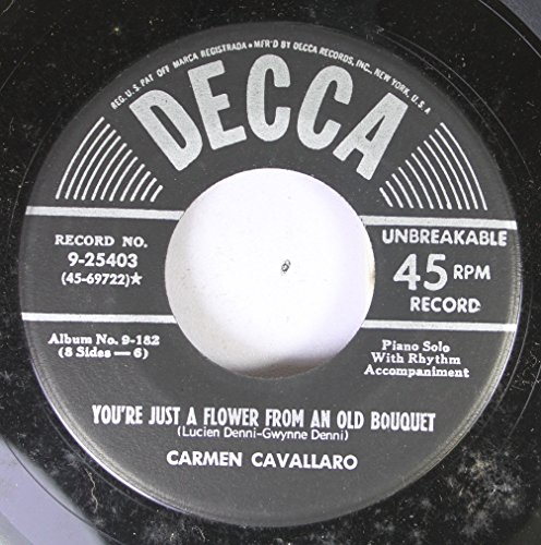 CARMEN CAVALLARO 45 RPM YOU'RE JUST A FLOWER FROM AN OLD BOUQUET / I KISS YOUR HAND, MADAME