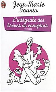 L'intégrale des brèves de comptoir : 1994-1995 par Jean-Marie Gourio