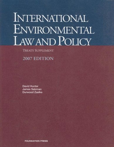 Hunter, Salzman and Zaelke's International Environmental Law and Policy, 2007 Treaty Supplement (University Casebook Series)