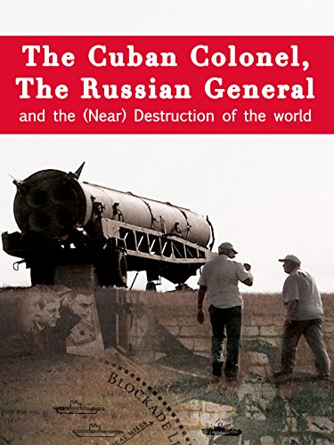 The Cuban Colonel, The Russian General & The Near Destruction Of The World