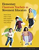 img - for Elementary Classroom Teachers as Movement Educators with Moving Into the Future book / textbook / text book