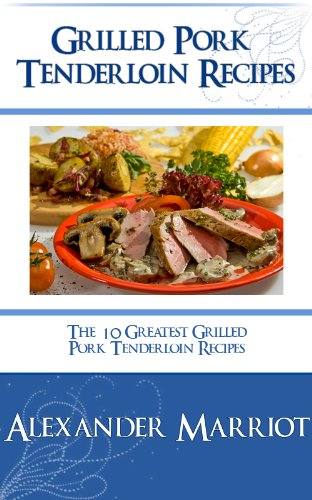 - Grilled Pork Tenderloin Recipes: The 10 Greatest Grilled Pork Tenderlon Recipes Ever