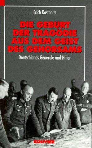 Die Geburt der Tragödie aus dem Geist des Gehorsams: Deutschlands Generäle und Hitler