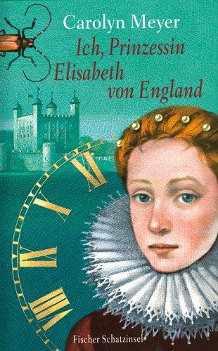 Ich, Prinzessin Elisabeth von England: Historischer Roman