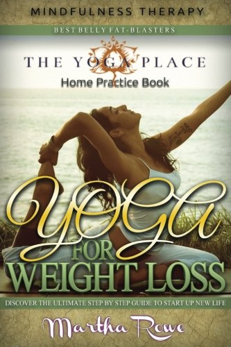 Yoga for Weight Loss: Mindfulness Therapy & Home Practice Book: How to Lose Weight Fast, Fastest Way to Lose Weight, Healthy Living, Yoga Poses, Teaching Yoga (The Yoga Place Book)