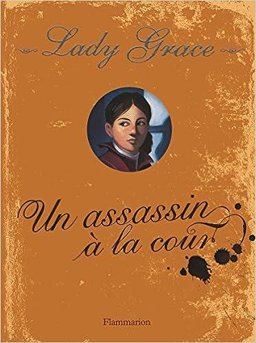 Lady Grace (Tome 1) : Un Assassin à la cour