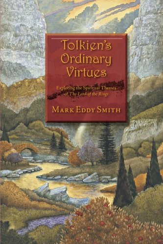 Read Online Tolkien's Ordinary Virtues: Exploring the Spiritual Themes of The Lord of the Rings pdf epub