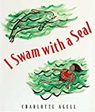 I Swam with a Seal, Charlotte Agell, 015200176X