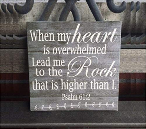 - Inspirational Sign, Psalm 61:2, Scripture, When My Heart Is Overwhelmed Lead Me To The Rock That Is Higher Than I, Rustic Wood Background, Beautiful Gift