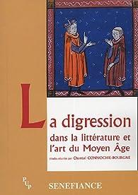 La digression : Dans la littérature et l'art du Moyen Age, Actes du 29e colloque du CUER MA 19, 20 et 21 février 2004 par  Centre universitaire d'études et de recherches médiévales