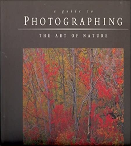 A Guide to Photographing the Art of Nature, Heinemann, Bruce W.