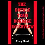 The Double Team Bondage Interview: An MMF Threesome Sex BDSM Erotica Short, Tracy Bond's Bound Beautiful Babes | Tracy Bond