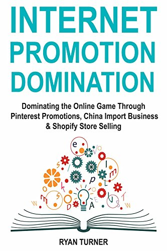 Internet Promotion Domination: Dominating the Online Game Through Pinterest Promotions,  China Import Business & Shopify Store Selling (Stores Online Import)