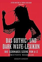 Das Gothic- und Dark Wave-Lexikon: Das Lexikon der Schwarzen Szene - von Ambient bis Industrial, Neofolk bis Future Pop, Goth-Rock bis Black Metal