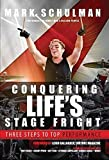 Conquering Life's Stage Fright: Three Steps to Top Performance by Mark Schulman (2015-08-01)