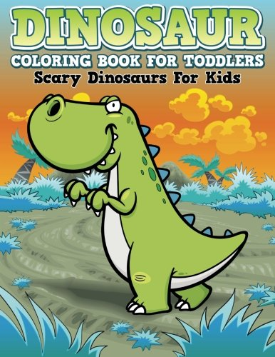 Dinosaur Coloring Book For Toddlers: Scary Dinosaurs For Kid