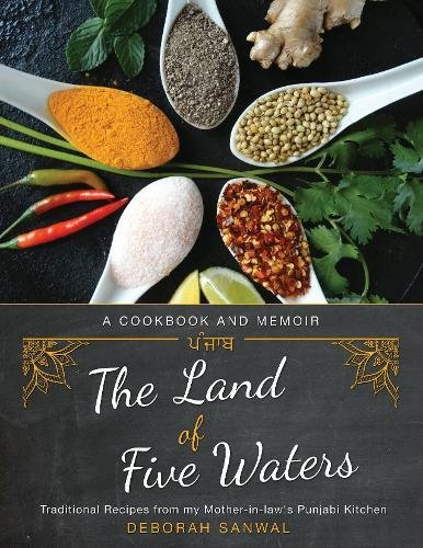 Download The Land of Five Waters: Traditional Recipes from My Mother-in-law's Punjabi Kitchen pdf