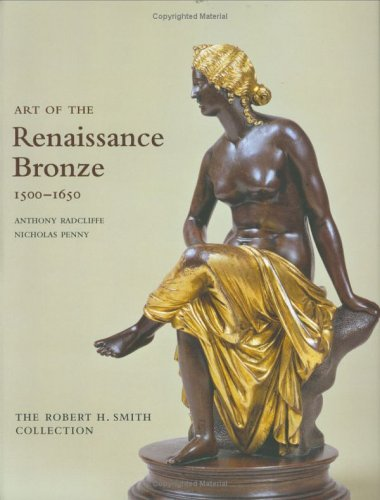 Art of the Renaissance Bronze: The Robert H. Smith Collection, Expanded (Limited Edition Bronze Sculpture)
