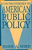 Controversies in Public Policy, Hird, John A., 0312104073