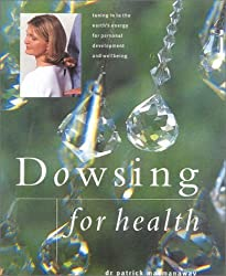 Dowsing for Health and Vitality: Turning in to the Earth's Energy for Personal Development and Wellbeing