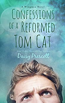 Confessions of a Reformed Tom Cat: A Wingmen Novel by [Prescott, Daisy]