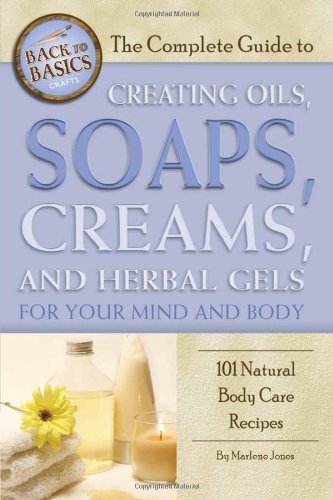 the-complete-guide-to-creating-oils-soaps-creams-and-herbal-gels-for-your-mind-and-body-101-natural-