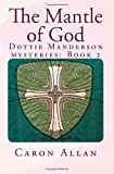 The Mantle of God: a Dottie Manderson mystery (Dottie Manderson mysteries) (Volume 2)
