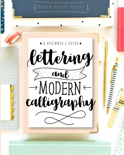 Lettering and Modern Calligraphy: A Beginner's Guide: Learn Hand Lettering and Brush Lettering cover