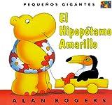 El Hipopótamo Amarillo (Pequeños Gigantes / Little Giants) (Spanish Edition)